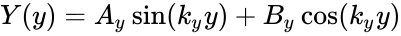 {\displaystyle Y(y)={A}_{y}\sin({k}_{y}y)+{B}_{y}\cos({k}_{y}y)}