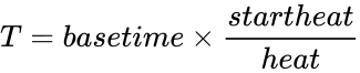 {\displaystyle T=basetime\times {\frac {startheat}{heat}}}