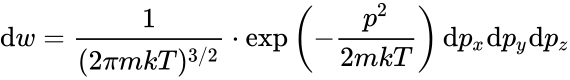 {\displaystyle \mathrm {d} w={\frac {1}{(2\pi mkT)^{3/2}}}\cdot \mathrm {exp} \left(-{\frac {p^{2}}{2mkT}}\right)\mathrm {d} p_{x}\mathrm {d} p_{y}\mathrm {d} p_{z}}