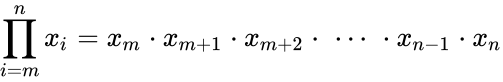 {\displaystyle \prod _{i=m}^{n}x_{i}=x_{m}\cdot x_{m+1}\cdot x_{m+2}\cdot \,\,\cdots \,\,\cdot x_{n-1}\cdot x_{n}}