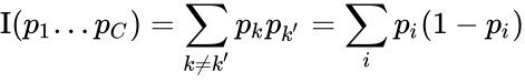 {\displaystyle \mathrm {I} (p_{1}...p_{C})=\sum _{k\neq k'}p_{k}p_{k'}=\sum _{i}p_{i}(1-p_{i})}