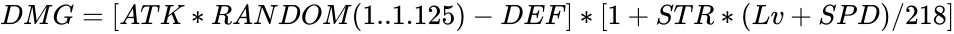 {\displaystyle DMG=[ATK*RANDOM(1..1.125)-DEF]*[1+STR*(Lv+SPD)/218]}
