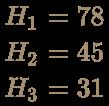 \color [rgb]{0.6392156862745098,0.5529411764705883,0.42745098039215684}{\begin{aligned}H_{1}=78\\H_{2}=45\\H_{3}=31\\\end{aligned}}