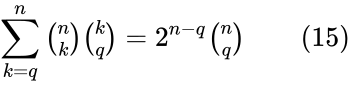 {\displaystyle \sum _{k=q}^{n}{\tbinom {n}{k}}{\tbinom {k}{q}}=2^{n-q}{\tbinom {n}{q}}\qquad (15)}