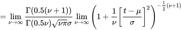 {\displaystyle =\lim _{\nu \to \infty }{\frac {\Gamma (0.5(\nu +1))}{\Gamma (0.5\nu ){\sqrt {\nu \pi }}\sigma }}\lim _{\nu \to \infty }\left(1+{\frac {1}{\nu }}\left[{\frac {t-\mu }{\sigma }}\right]^{2}\right)^{-{\frac {1}{2}}(\nu +1)}}