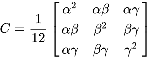 {\displaystyle C={\frac {1}{12}}\left[{\begin{array}{ccc}\alpha ^{2}&\alpha \beta &\alpha \gamma \\\alpha \beta &\beta ^{2}&\beta \gamma \\\alpha \gamma &\beta \gamma &\gamma ^{2}\end{array}}\right]}