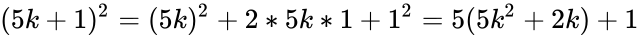 {\displaystyle (5k+1)^{2}=(5k)^{2}+2*5k*1+1^{2}=5(5k^{2}+2k)+1}