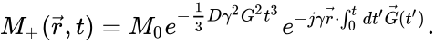 {\displaystyle M_{+}({\vec {r}},t)=M_{0}e^{-{\frac {1}{3}}D\gamma ^{2}G^{2}t^{3}}e^{-j\gamma {\vec {r}}\cdot \int _{0}^{t}dt'{\vec {G}}(t')}.}