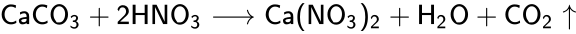 {\displaystyle {\mathsf {CaCO_{3}+2HNO_{3}\longrightarrow Ca(NO_{3})_{2}+H_{2}O+CO_{2}\uparrow }}}