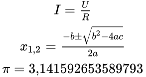 {\displaystyle {\begin{matrix}I={\frac {U}{R}}\\x_{1,2}={\frac {-b\pm {\sqrt {b^{2}-4ac}}}{2a}}\\\pi =3{,}141592653589793\end{matrix}}}