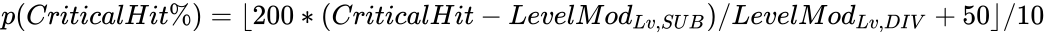 {\displaystyle p(CriticalHit\%)=\lfloor 200*(CriticalHit-LevelMod_{Lv,SUB})/LevelMod_{Lv,DIV}+50\rfloor /10}