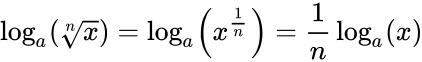 {\displaystyle \log _{a}\!\left({\sqrt[{n}]{x}}\right)=\log _{a}\!\left(x^{\frac {1}{n}}\right)={\frac {1}{n}}\log _{a}(x)}