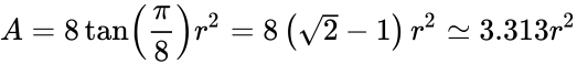 {\displaystyle A=8\tan \left({\frac {\pi }{8}}\right)r^{2}=8\left({\sqrt {2}}-1\right)r^{2}\simeq 3.313r^{2}}