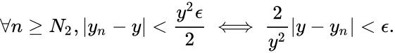 {\displaystyle \forall n\geq N_{2},|y_{n}-y|<{\frac {y^{2}\epsilon }{2}}\iff {\frac {2}{y^{2}}}|y-y_{n}|<\epsilon .}