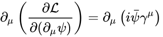 {\displaystyle \partial _{\mu }\left({\frac {\partial {\mathcal {L}}}{\partial (\partial _{\mu }\psi )}}\right)=\partial _{\mu }\left(i{\bar {\psi }}\gamma ^{\mu }\right)\,}