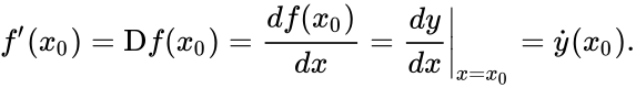{\displaystyle f'(x_{0})=\mathrm {D} f(x_{0})={\frac {df(x_{0})}{dx}}=\left.{\frac {dy}{dx}}\right\vert _{x=x_{0}}={\dot {y}}(x_{0}).}