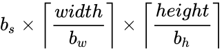 {\displaystyle b_{s}\times \left\lceil {\frac {width}{b_{w}}}\right\rceil \times \left\lceil {\frac {height}{b_{h}}}\right\rceil }