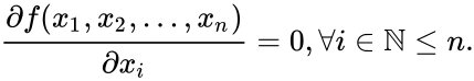 {\displaystyle {\dfrac {\partial f(x_{1},x_{2},\ldots ,x_{n})}{\partial x_{i}}}=0,\forall i\in \mathbb {N} \leq n.}