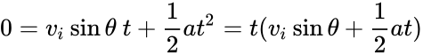{\displaystyle 0=v_{i}\sin \theta \ t+{\frac {1}{2}}at^{2}=t(v_{i}\sin \theta +{\frac {1}{2}}at)}