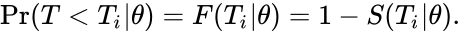 {\displaystyle \Pr(T<T_{i}|\theta )=F(T_{i}|\theta )=1-S(T_{i}|\theta ).}