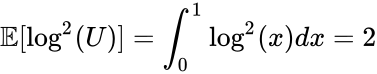 {\displaystyle \mathbb {E} [\log ^{2}(U)]=\int _{0}^{1}\log ^{2}(x)dx=2}