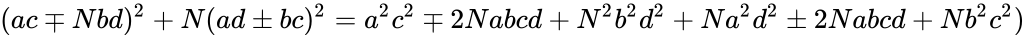 {\displaystyle (ac\mp Nbd)^{2}+N(ad\pm bc)^{2}=a^{2}c^{2}\mp 2Nabcd+N^{2}b^{2}d^{2}+Na^{2}d^{2}\pm 2Nabcd+Nb^{2}c^{2})}