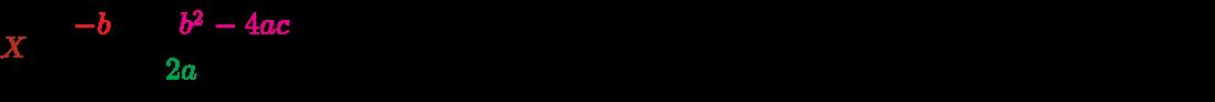 {\displaystyle {\color {BrickRed}X}={\frac {{\color {Red}-b}\pm {\sqrt {\color {Magenta}b^{2}-4ac}}}{\color {Green}2a}}=34^{2}+\infty {\sqrt[{7}]{\frac {4_{3}51}{f_{\aleph }}}}-\pi _{y}*{\frac {27_{3}^{24}}{\omega }}+\int _{\vert x-x_{0}\vert <X_{0}}+{\frac {1}{8}}^{2}\mathrm {P} :{\sqrt[{67}]{x}}=\left.{\frac {\beta }{\zeta }}\right\}\to X}