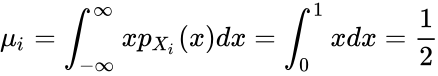 {\displaystyle \mu _{i}=\int _{-\infty }^{\infty }xp_{X_{i}}(x)dx=\int _{0}^{1}xdx={\frac {1}{2}}}