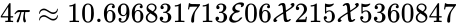 {\displaystyle 4\pi \approx 10.696831713{\mathcal {E}}06{\mathcal {X}}215{\mathcal {X}}5360847}