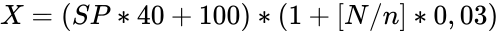 {\displaystyle X=(SP*40+100)*(1+[N/n]*0,03)}