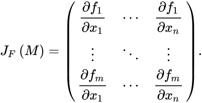 {\displaystyle J_{F}\left(M\right)={\begin{pmatrix}{\dfrac {\partial f_{1}}{\partial x_{1}}}&\cdots &{\dfrac {\partial f_{1}}{\partial x_{n}}}\\\vdots &\ddots &\vdots \\{\dfrac {\partial f_{m}}{\partial x_{1}}}&\cdots &{\dfrac {\partial f_{m}}{\partial x_{n}}}\end{pmatrix}}.}