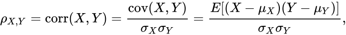 {\displaystyle \rho _{X,Y}=\mathrm {corr} (X,Y)={\mathrm {cov} (X,Y) \over \sigma _{X}\sigma _{Y}}={E[(X-\mu _{X})(Y-\mu _{Y})] \over \sigma _{X}\sigma _{Y}},}
