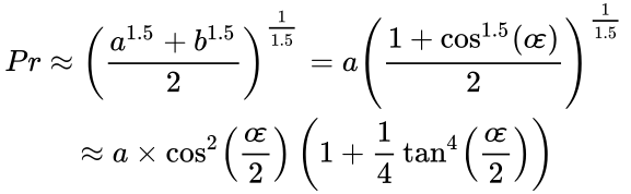 {\displaystyle {\begin{aligned}Pr&\approx \left({\frac {a^{1.5}+b^{1.5}}{2}}\right)^{\frac {1}{1.5}}=a\left({\frac {1+\cos ^{1.5}\left(o\!\varepsilon \right)}{2}}\right)^{\frac {1}{1.5}}\\&\quad \approx {a}\times \cos ^{2}\left({\frac {o\!\varepsilon }{2}}\right)\left(1+{\frac {1}{4}}\tan ^{4}\left({\frac {o\!\varepsilon }{2}}\right)\right)\end{aligned}}}