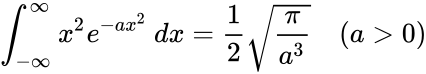 {\displaystyle \int _{-\infty }^{\infty }x^{2}e^{-ax^{2}}\,dx={\frac {1}{2}}{\sqrt {\pi  \over a^{3}}}\quad (a>0)}