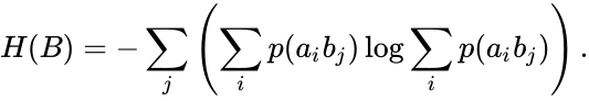 {\displaystyle H(B)=-\sum _{j}\left(\sum _{i}p(a_{i}b_{j})\log \sum _{i}p(a_{i}b_{j})\right).}