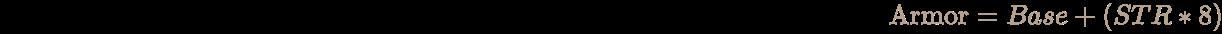 \pagecolor [rgb]{0.058823529411764705,0.058823529411764705,0.058823529411764705}\color [rgb]{0.7058823529411765,0.6274509803921569,0.5490196078431373}{\text{Armor}}=Base+(STR*8)