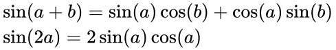 {\displaystyle {\begin{aligned}&\sin(a+b)=\sin(a)\cos(b)+\cos(a)\sin(b)\\&\sin(2a)=2\sin(a)\cos(a)\end{aligned}}}