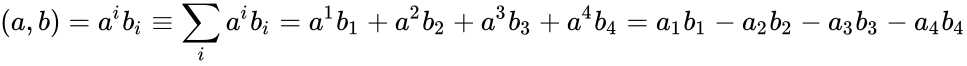 {\displaystyle (a,b)=a^{i}b_{i}\equiv \sum _{i}a^{i}b_{i}=a^{1}b_{1}+a^{2}b_{2}+a^{3}b_{3}+a^{4}b_{4}=a_{1}b_{1}-a_{2}b_{2}-a_{3}b_{3}-a_{4}b_{4}}