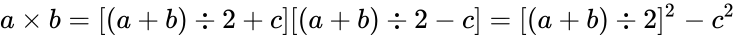 {\displaystyle a\times b=[(a+b)\div 2+c][(a+b)\div 2-c]=[(a+b)\div 2]^{2}-c^{2}}
