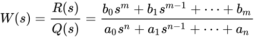 {\displaystyle W(s)={\frac {R(s)}{Q(s)}}={\frac {b_{0}s^{m}+b_{1}s^{m-1}+\dots +b_{m}}{a_{0}s^{n}+a_{1}s^{n-1}+\dots +a_{n}}}}