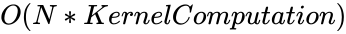 {\displaystyle O(N*KernelComputation)}