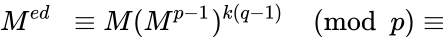 {\displaystyle M^{ed}~~\equiv M(M^{p-1})^{k(q-1)}{\pmod {p}}\equiv }