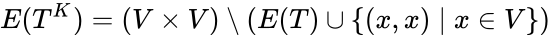 {\displaystyle E(T^{K})=(V\times V)\setminus (E(T)\cup \lbrace (x,x)\mid x\in V\rbrace )}