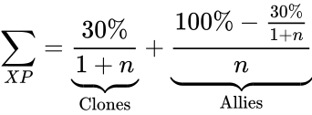 {\displaystyle \sum _{XP}=\underbrace {\frac {30\%}{1+n}} _{\text{Clones}}+\underbrace {\frac {100\%-{\tfrac {30\%}{1+n}}}{n}} _{\text{Allies}}}