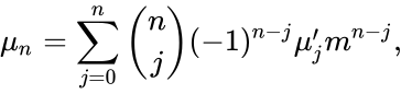 {\displaystyle \mu _{n}=\sum _{j=0}^{n}{n \choose j}(-1)^{n-j}\mu '_{j}m^{n-j},}