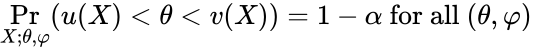 {\displaystyle \Pr _{X;\theta ,\varphi }(u(X)<\theta <v(X))=1-\alpha {\text{ for all }}(\theta ,\varphi )\,}