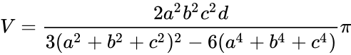 {\displaystyle V={\frac {2a^{2}b^{2}c^{2}d}{3(a^{2}+b^{2}+c^{2})^{2}-6(a^{4}+b^{4}+c^{4})}}\pi }