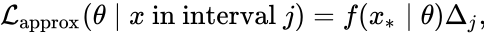 {\displaystyle {\mathcal {L}}_{\text{approx}}(\theta \mid x{\text{ in interval }}j)=f(x_{*}\mid \theta )\Delta _{j},\!}