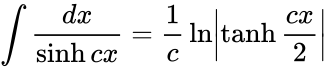 {\displaystyle \int {\frac {dx}{\sinh cx}}={\frac {1}{c}}\ln \left|\tanh {\frac {cx}{2}}\right|}