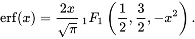 {\displaystyle \mathrm {erf} (x)={\frac {2x}{\sqrt {\pi }}}\,_{1}F_{1}\left({\frac {1}{2}},{\frac {3}{2}},-x^{2}\right).}
